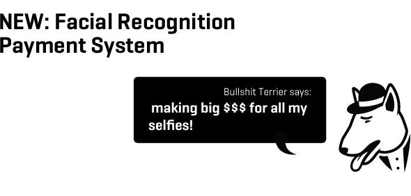 NEW: Facial Recognition Payment System. BST: making big $$$ for all my selfies!